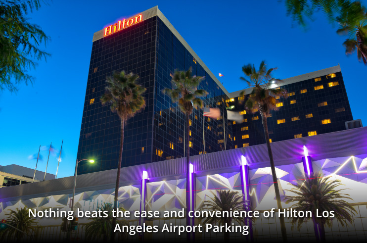 Nothing beats the ease and convenience of Hilton Los Angeles Airport Paring